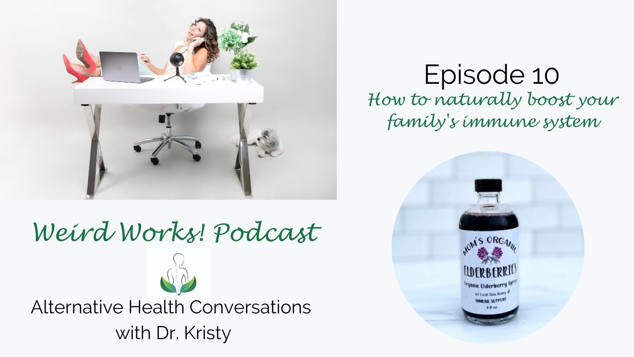 How to naturally boost your family's immunity: Episode 10 The Weird Works! Podcast