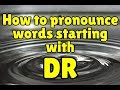 How to pronounce English words starting with DR-