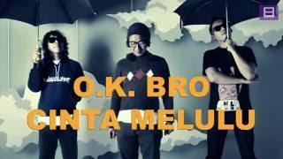 O.K. Bro - Cinta Melulu [Efek Rumah Kaca Cover] [Video Lirik]