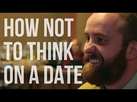 How Not to Think on a Date