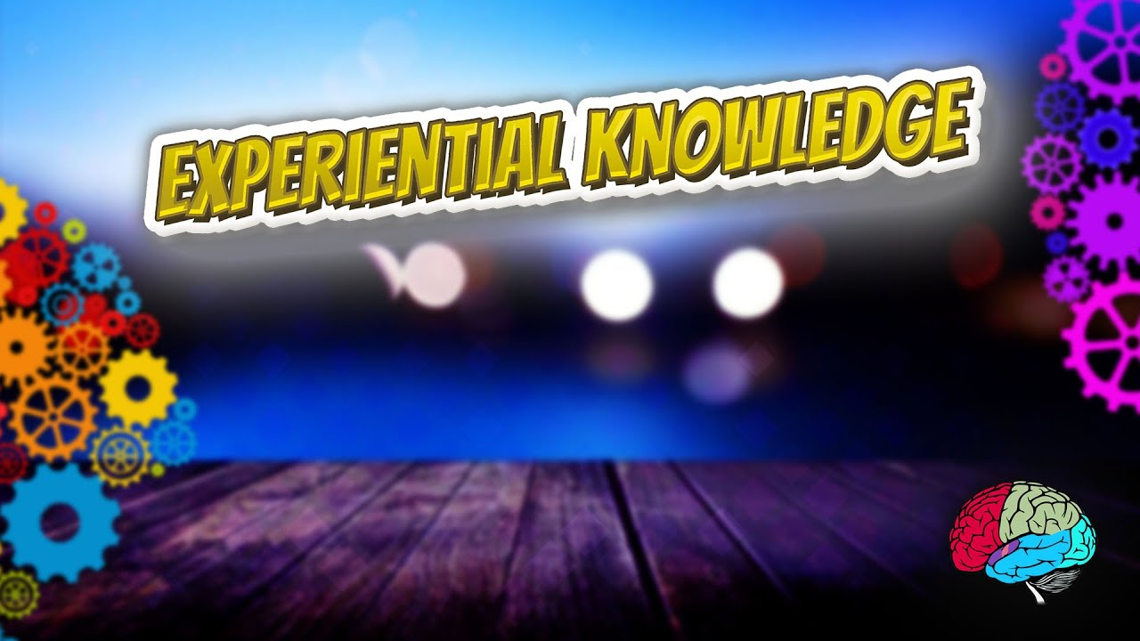 Experiential knowledge