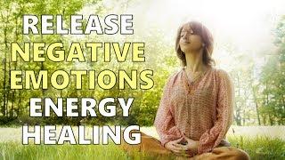 Release Negative Emotions Energy Healing || Self-empowerment & Healing Series (9)