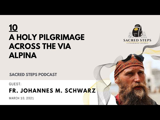 10: Pilgrimage and the Via Alpina Sacra / Interview with Fr. Johannes M. Schwarz
