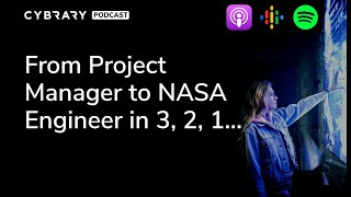 From Project Manager to NASA Engineer in 3, 2, 1 | The Cybrary Podcast Ep. 59