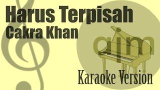 Cakra Khan - Harus Terpisah Karaoke Version | Ayjeeme Karaoke