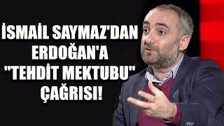 """İsmail Saymaz'dan Erdoğan'a """"Tehdit mektubu"""" çağrısı!"""