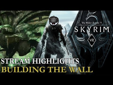 Modded Skyrim VR Highlights - Building the Wall