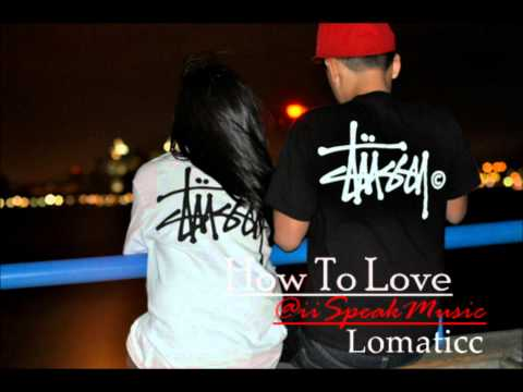 How To Love - Lomaticc ♥