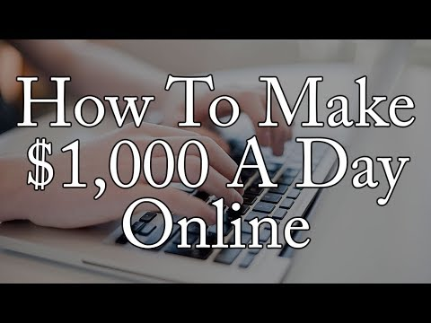 How To Make $1,000 A Day Online - How Can I Help You