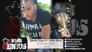 Dexta Daps Ft. Sotto Bless - Days Like These - March 2015