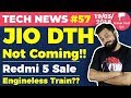 JIO DTH, Redmi 5 Sale, HTC U12 Plus, Engineless Train, Android P, ❝Multi-Universe❞ - TTN#57