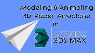 Modeling and Animate 3D Paper Airoplane in 3Ds Max  For Beginners