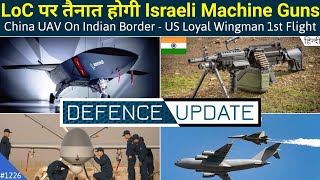 Defence Updates #1226 - Israeli Machin Gun In LAC/LoC, US Wingman 1st Flight, China UAV At LAC