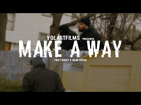 Yikey Mikey Ft Skan Dolus   Make A Way Official Video shot By YoLastFilms