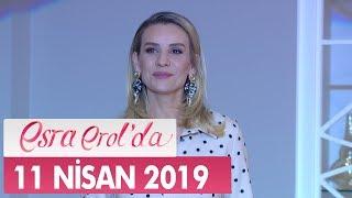 Esra Erol'da 11 Nisan 2019 - Tek Parça