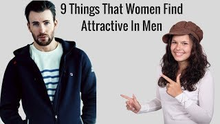 9 Things That Women Find Attractive In Men