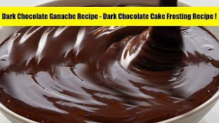 Dark Chocolate Ganache Recipe - Dark Chocolate Cake Frosting Recipe !