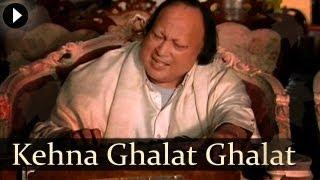 kehna ghalat ghalat nusrat fateh ali khan popular qawwali songs