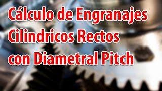 Cálculo de Engranajes Cilindricos Rectos con Diametral Pitch