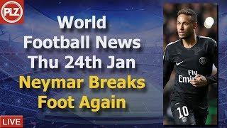 Neymar Breaks Foot Again - Thursday 24th January - PLZ World Football News