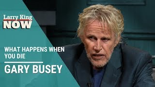 Gary Busey on What Happens When You Die