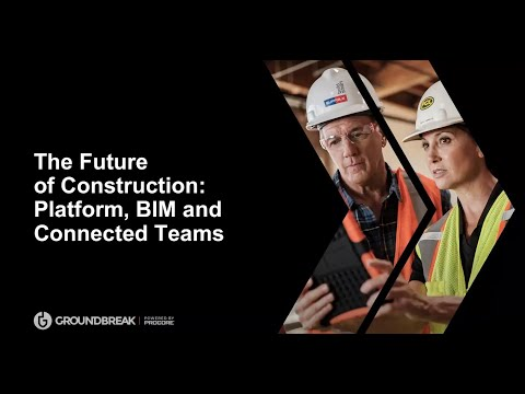 The Future of Construction: Platform, BIM and Connected Teams