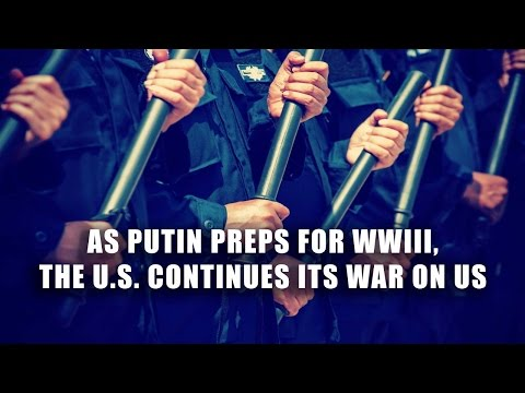 As Putin Preps for WWIII, the U.S. Continues Its War on Us