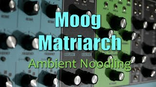 Moog Matriarch | Ambient Noodling