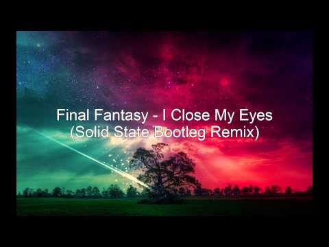 Final Fantasy - I Close My Eyes (Solid State Bootleg Remix)