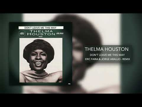 Eric Faria & Jorge Araujo - Remix - Thelma Houston - Don't Leave Me This Way