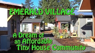 EMERALD VILLAGE: a Dream of an Affordable Tiny House Community