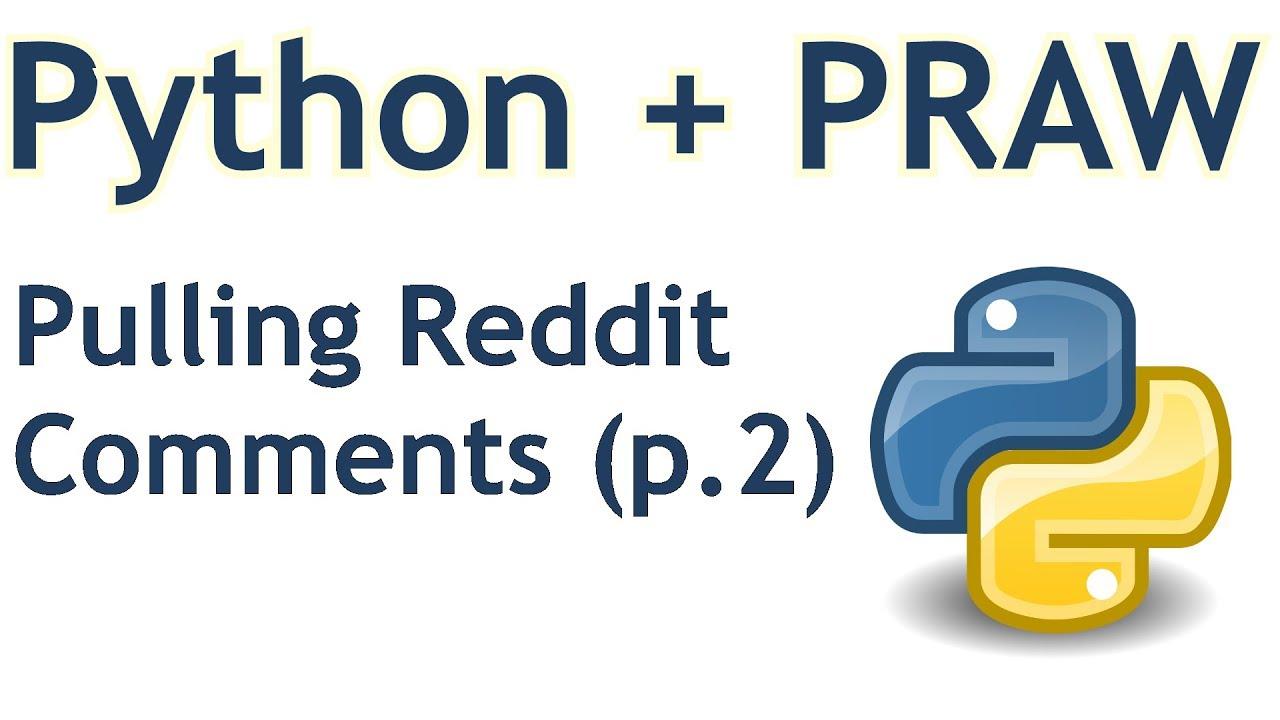 Parsing Reddit comments - Python Reddit API Wrapper (PRAW) tutorial p 2