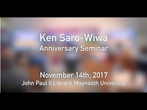 Ken Saro Wiwa  Anniversary Seminar 2017 at Maynooth University