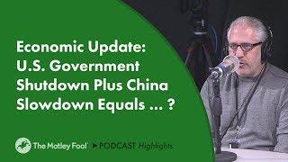 Economic Update: U.S. Government Shutdown Plus China Slowdown Equals … ?