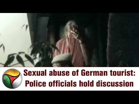 Sexual abuse of German tourist: Police officials hold discussion