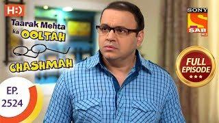Taarak Mehta Ka Ooltah Chashmah - Ep 2524 - Full Episode - 2nd August, 2018