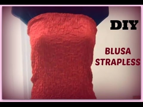 Como hacer Una Blusa Strapless DIY How To Make A Stapless Blouse