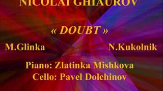Nicolai Ghiaurov   Doubt   M  Glinka   N Kukolnik   1961   Pn Zlatinka Mishkova Cello Pavel Dolchino