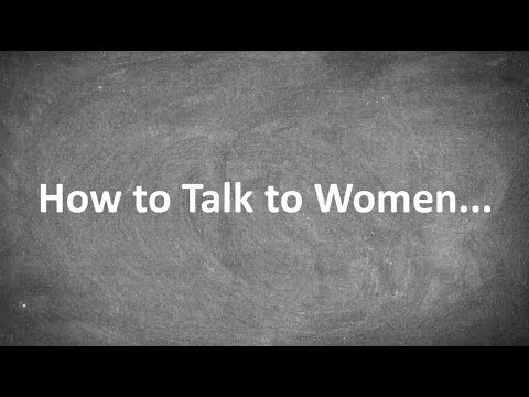 How To Talk To Women...