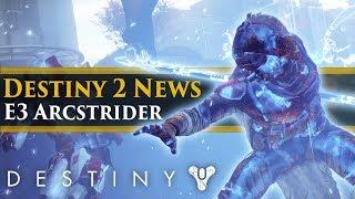 Destiny 2 News - E3 Updates! Arcstrider at E3! Destiny balance updates? GuardianCon!