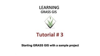 GRASS GIS Tutorials - Tutorial 3 - Starting GRASS GIS with a sample project