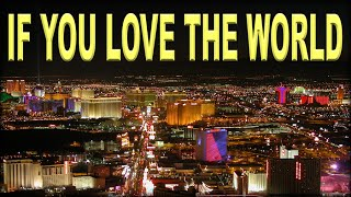 If You Love the World ...