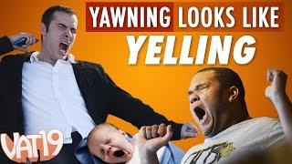 Yawning Looks Like Yelling