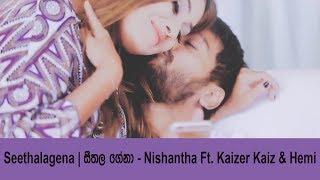 Seethalagena - Nishantha Ft. Kaizer Kaiz &amp Hemi