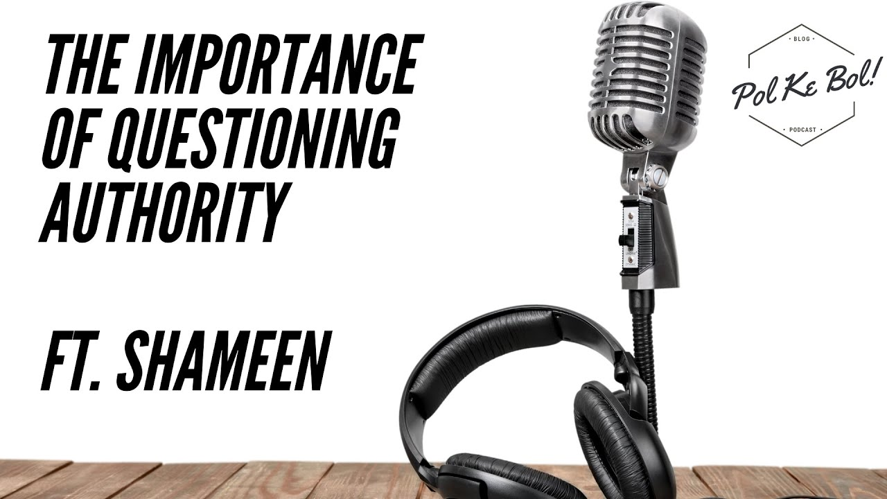 'The Importance of Questioning Authority' ft. Shameen Saba Hussain