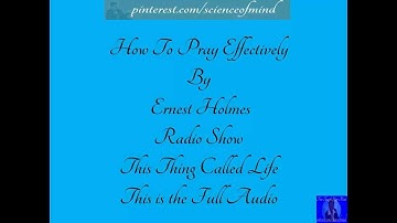 Ernest Holmes How To Pray Effectively Full Audio