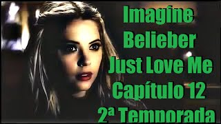 (Cap 12) Imagine Belieber Just Love Me ♡ 2ª Temporada