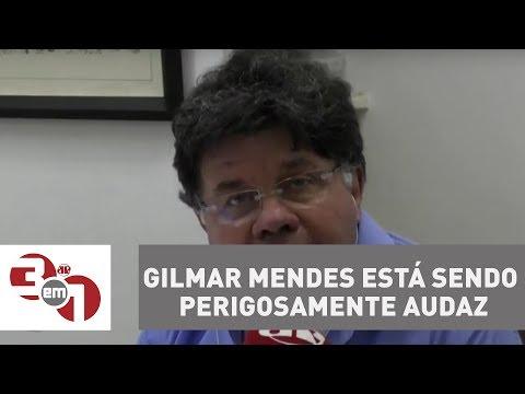 Madureira: Ministro Gilmar Mendes Está Sendo Perigosamente Audaz
