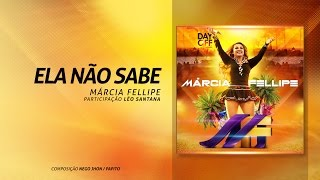 """Marcia Fellipe - """"Ela não sabe"""" (Part. Léo Santana)"""