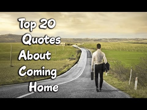 top 20 quotes sayings about coming home youtube. Black Bedroom Furniture Sets. Home Design Ideas